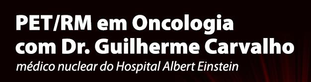 PET/RM em Oncologia com Dr. Guilherme Carvalho