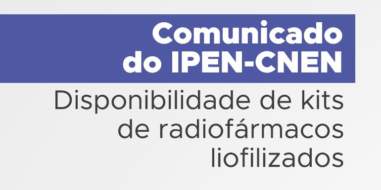 Novo comunicado do IPEN a respeito dos kits de radiofármacos liofilizados